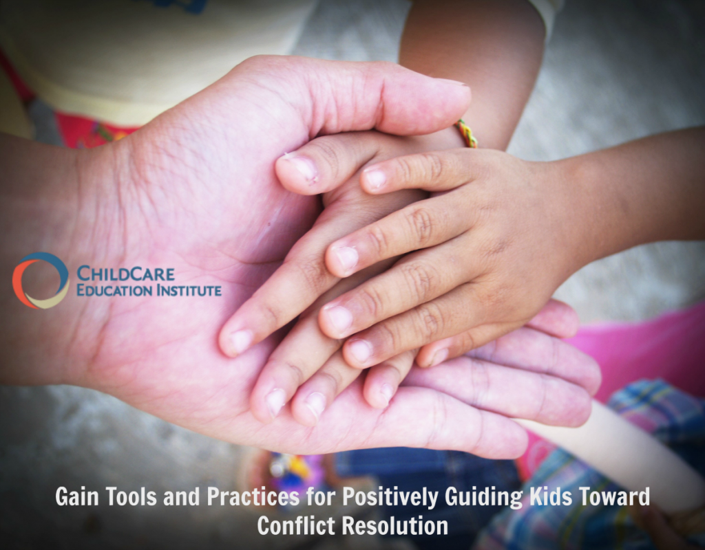 d Knowledge for Positive Guidance Toward Conflict Resolution in ECE from ChildCare Education Institute course GUI102: Conflict Resolution in the Early Childhood Environment